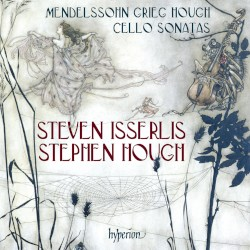 Cello Sonatas by Mendelssohn ,   Grieg ,   Hough ;   Steven Isserlis ,   Stephen Hough