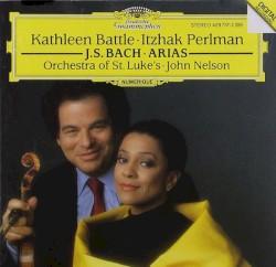 Arias by Johann Sebastian Bach ;   Kathleen Battle ,   Itzhak Perlman ,   Orchestra of St. Luke's ,   John Nelson