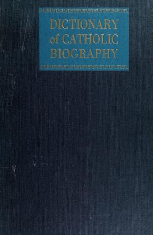 Cover of: Dictionary of Catholic biography | Delaney, John J.