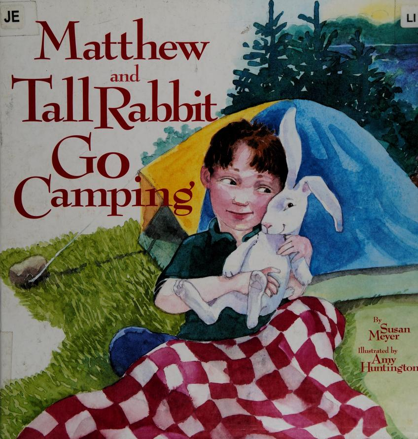 Matthew and Tall Rabbit Go Camping by Susan Meyer